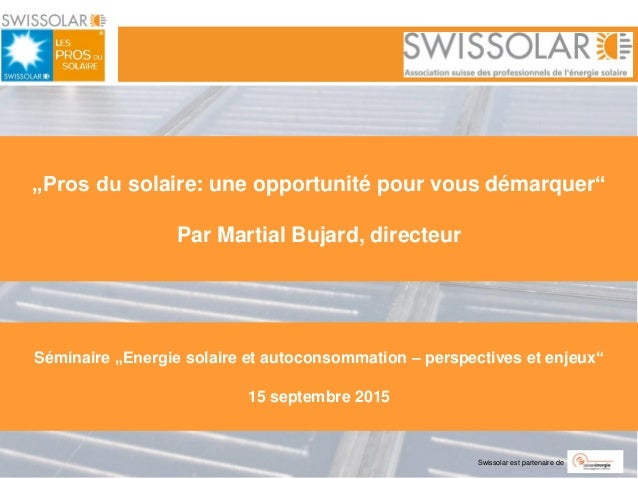 """Swissolar est partenaire de """"Pros du solaire: une opportunité pour vous démarquer"""" Par Martial Bujard, directeur Séminaire..."""