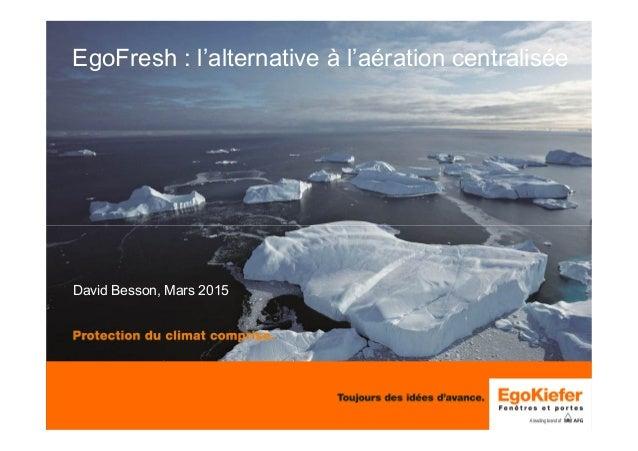 EgoFresh : l'alternative à l'aération centralisée David Besson, Mars 2015