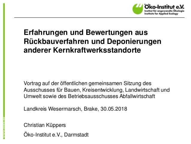 Erfahrungen und Bewertungen aus Rückbauverfahren und Deponierungen anderer Kernkraftwerksstandorte Vortrag auf der öffentl...