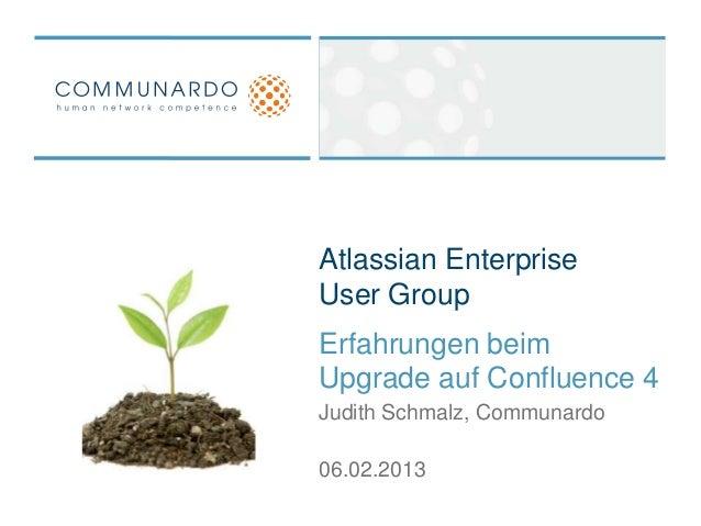 Atlassian EnterpriseUser GroupErfahrungen beimUpgrade auf Confluence 4Judith Schmalz, Communardo06.02.2013