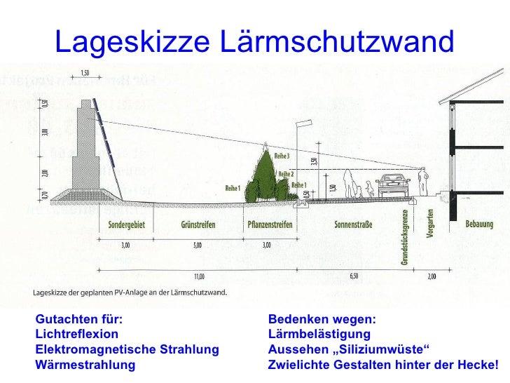 Lageskizze Lärmschutzwand Gutachten für: Lichtreflexion Elektromagnetische Strahlung Wärmestrahlung Bedenken wegen: Lärmbe...