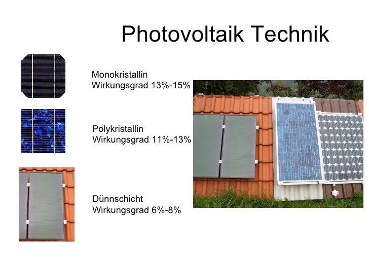 Photovoltaik Technik Monokristallin Wirkungsgrad 13%-15% Polykristallin Wirkungsgrad 11%-13% Dünnschicht Wirkungsgrad 6%-8%
