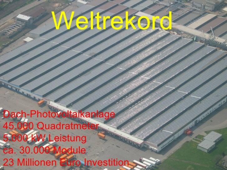 Dach-Photovoltaikanlage 45.000 Quadratmeter 5.000 kW Leistung ca. 30.000 Module 23 Millionen Euro Investition Weltrekord