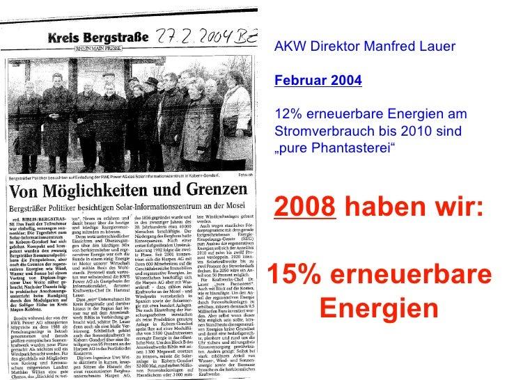 """AKW Direktor Manfred Lauer Februar 2004 12% erneuerbare Energien am Stromverbrauch bis 2010 sind """"pure Phantasterei"""" 2008 ..."""