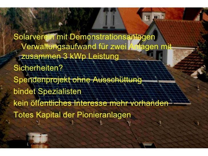 Solarverein mit Demonstrationsanlagen Verwaltungsaufwand für zwei Anlagen mit zusammen 3 kWp Leistung Sicherheiten? Spende...
