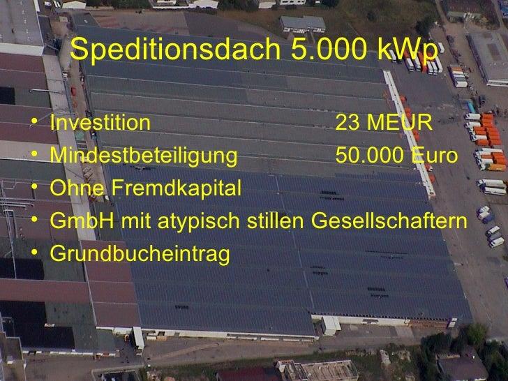 Speditionsdach 5.000 kWp <ul><li>Investition 23 MEUR </li></ul><ul><li>Mindestbeteiligung 50.000 Euro </li></ul><ul><li>Oh...