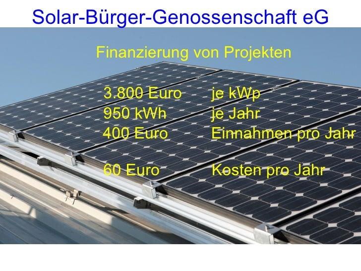 <ul><li>Finanzierung von Projekten </li></ul><ul><li>3.800 Euro  je kWp </li></ul><ul><li>950 kWh  je Jahr </li></ul><ul><...
