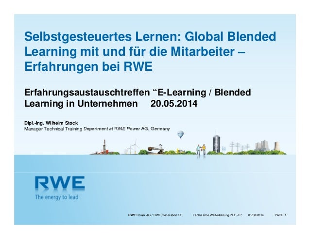 RWE Power AG / RWE Generation SE Technische Weiterbildung PHP-TP PAGE 1 Selbstgesteuertes Lernen: Global Blended Learning ...