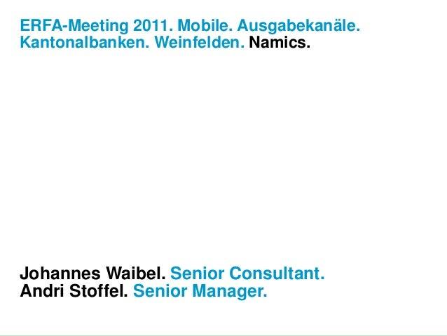 ERFA-Meeting 2011. Mobile. Ausgabekanäle. Kantonalbanken. Weinfelden. Namics. Johannes Waibel. Senior Consultant. Andri St...