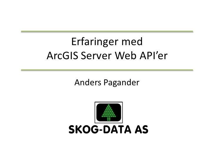 Erfaringer medArcGIS Server Web API'er     Anders Pagander
