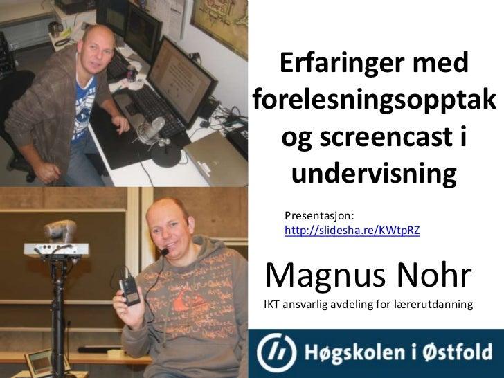 Erfaringer medforelesningsopptak  og screencast i   undervisning    Presentasjon:    http://slidesha.re/KWtpRZMagnus NohrI...