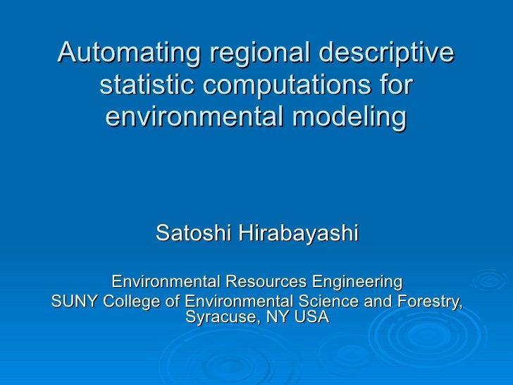 Automating regional descriptive statistic computations for environmental modeling Satoshi Hirabayashi Environmental Resour...