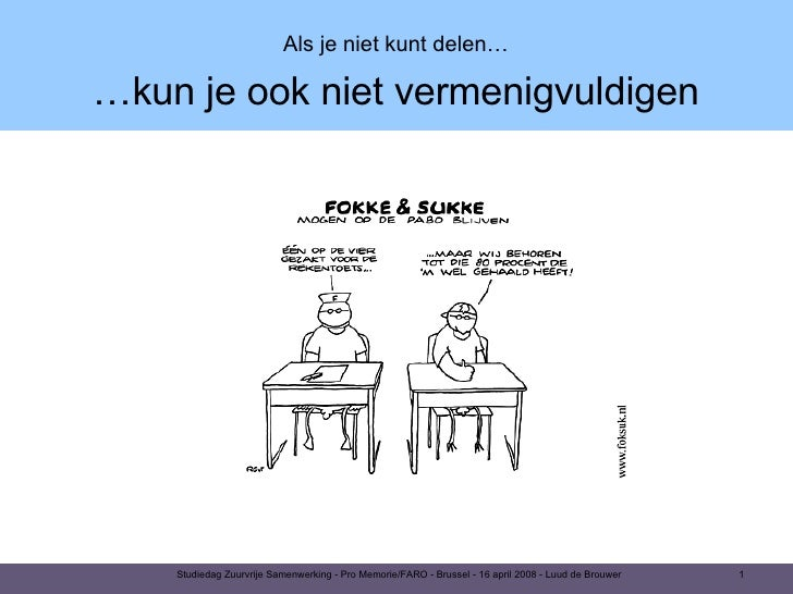 Studiedag Zuurvrije Samenwerking - Pro Memorie/FARO - Brussel - 16 april 2008 - Luud de Brouwer Als je niet kunt delen… …k...