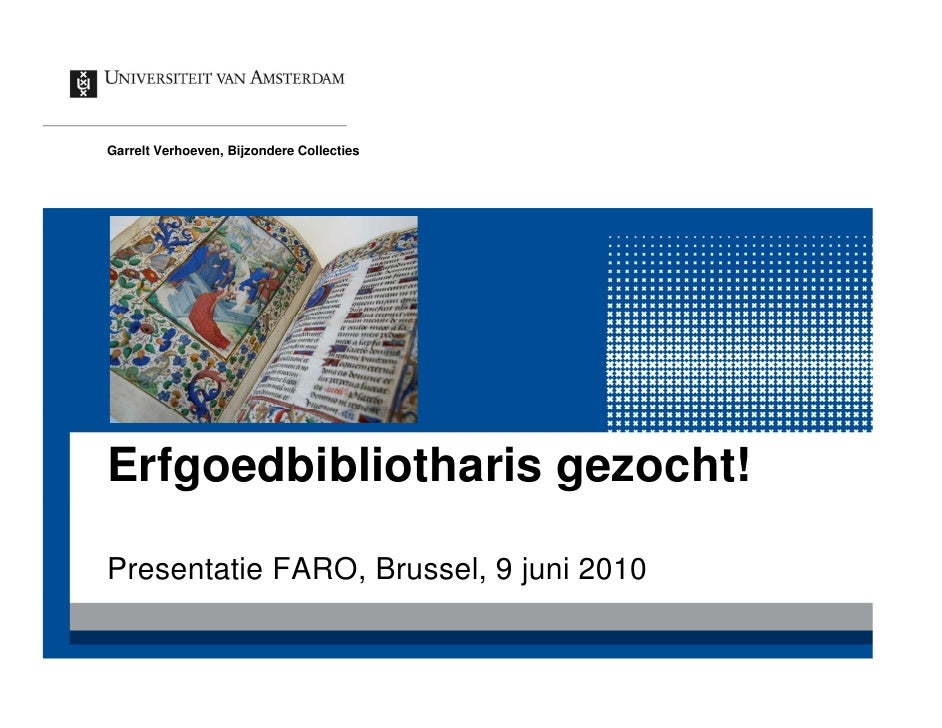 Garrelt Verhoeven, Bijzondere Collecties     Erfgoedbibliotharis gezocht!  Presentatie FARO, Brussel, 9 juni 2010