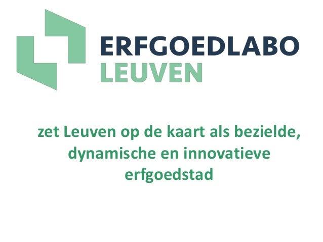 zet Leuven op de kaart als bezielde, dynamische en innovatieve erfgoedstad