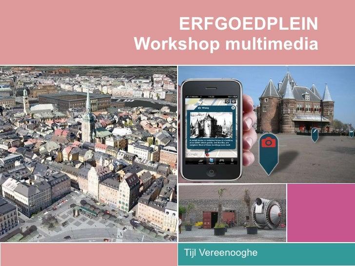 ERFGOEDPLEIN Workshop multimedia Tijl Vereenooghe