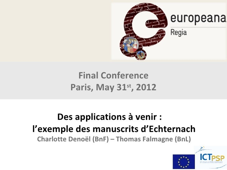 Final Conference          Paris, May 31st, 2012      Des applications à venir :l'exemple des manuscrits d'Echternach Charl...