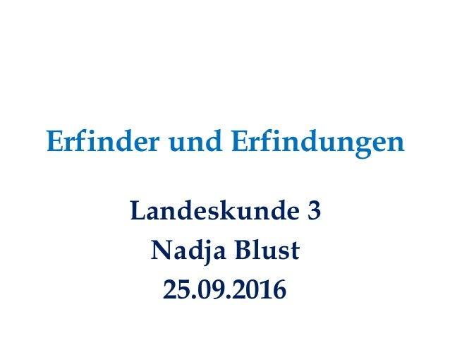 Erfinder und Erfindungen Landeskunde 3 Nadja Blust 25.09.2016