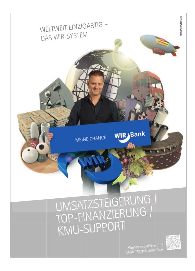 UMSATZSTEIGERUNG / TOP-FINANZIERUNG / KMU-SUPPORT WELTWEIT EINZIGARTIG – DAS WIR-SYSTEM Genossenschaftlich gut! 0848 947 9...