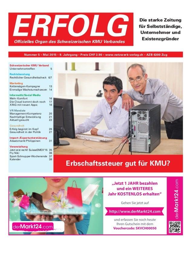 ERFOLGOffizielles Organ des Schweizerischen KMU Verbandes Nummer 5 • Mai 2015 • 9. Jahrgang • Preis CHF 3.90 • www.netzwer...