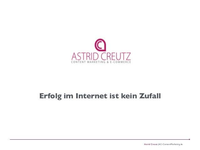 Astrid Creutz |AC-ContentMarketing.de Erfolg im Internet ist kein Zufall