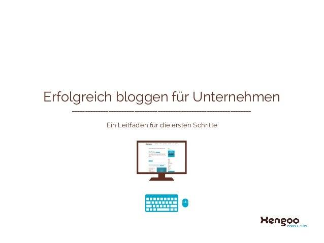 Erfolgreich bloggen für Unternehmen Ein Leitfaden für die ersten Schritte ________________________________________________...