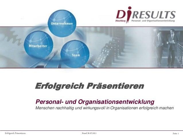 Seite 1Erfolgreich Präsentieren Stand 20.07.2011 Personal- und Organisationsentwicklung Menschen nachhaltig und wirkungsvo...