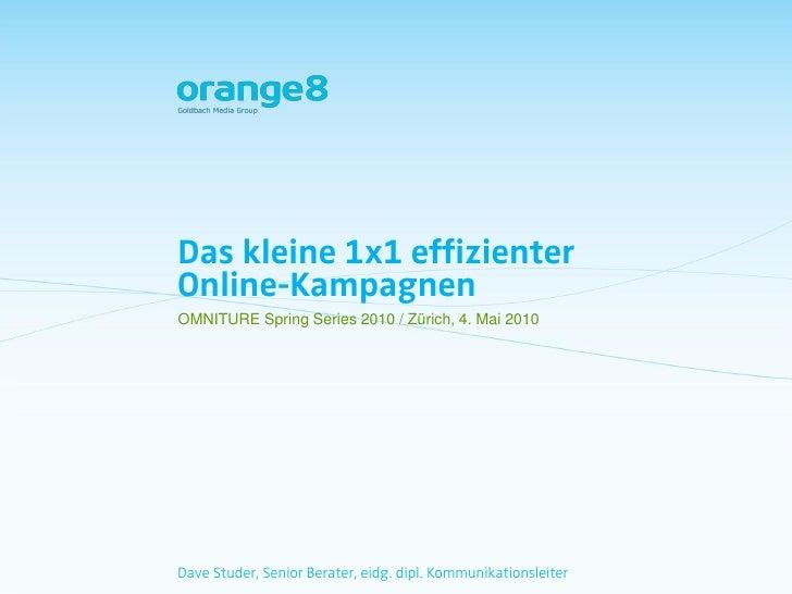 Das kleine 1x1 effizienter Online-Kampagnen OMNITURE Spring Series 2010 / Zürich, 4. Mai 2010     Dave Studer, Senior Bera...