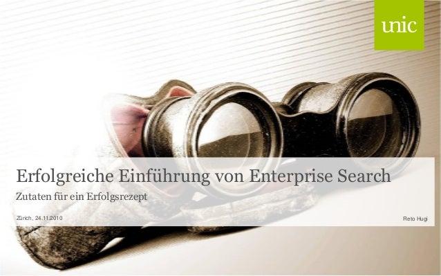 Erfolgreiche Einführung von Enterprise Search Zutaten für ein Erfolgsrezept Reto HugiZürich, 24.11.2010