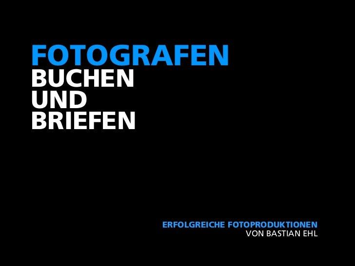 FOTOGRAFENBUCHENUNDBRIEFEN          ERFOLGREICHE FOTOPRODUKTIONEN                          VON BASTIAN EHL