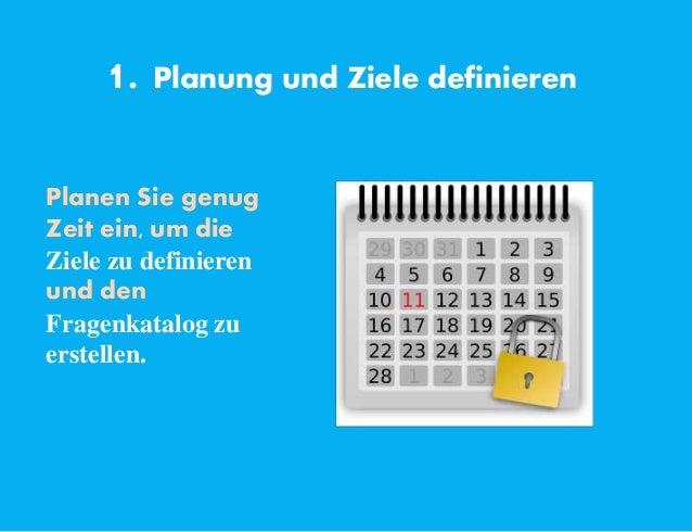 1. Planung und Ziele definieren Planen Sie genug Zeit ein, um die Ziele zu definieren und den Fragenkatalog zu erstellen.