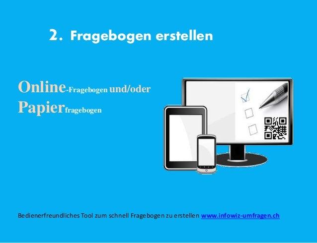 2. Fragebogen erstellen Online-Fragebogen und/oder Papierfragebogen Bedienerfreundliches Tool zum schnell Fragebogen zu er...