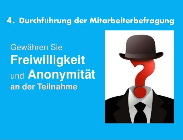4. Durchführung der Mitarbeiterbefragung Gewähren Sie Freiwilligkeit und Anonymität an der Teilnahme