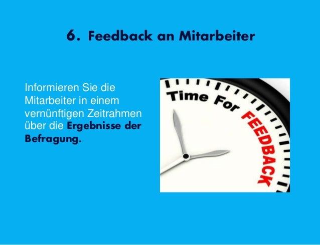 6. Feedback an Mitarbeiter Informieren Sie die Mitarbeiter in einem vernünftigen Zeitrahmen über die Ergebnisse der Befrag...