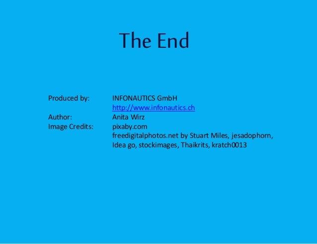 The End Produced by: INFONAUTICS GmbH http://www.infonautics.ch Author: Anita Wirz Image Credits: pixaby.com freedigitalph...