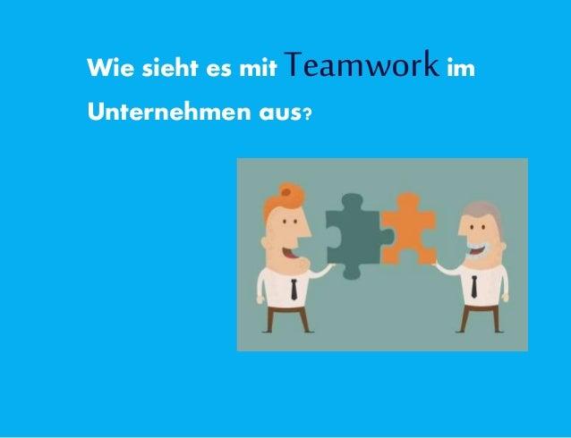 Wie sieht es mit Teamworkim Unternehmen aus?