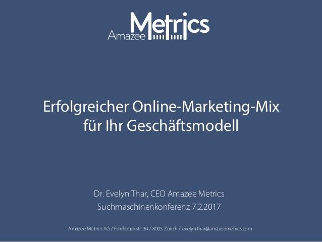 Amazee Metrics AG / Förrlibuckstr. 30 / 8005 Zürich / evelyn.thar@amazeemetrics.com Erfolgreicher Online-Marketing-Mix für...