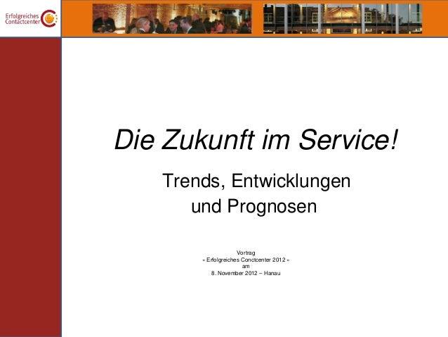 Die Zukunft im Service!    Trends, Entwicklungen       und Prognosen                      Vortrag        « Erfolgreiches C...
