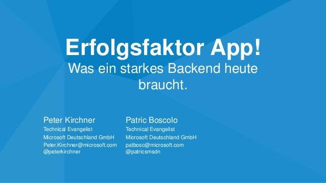 Erfolgsfaktor App!         Was ein starkes Backend heute                    braucht.Peter Kirchner                 Patric ...