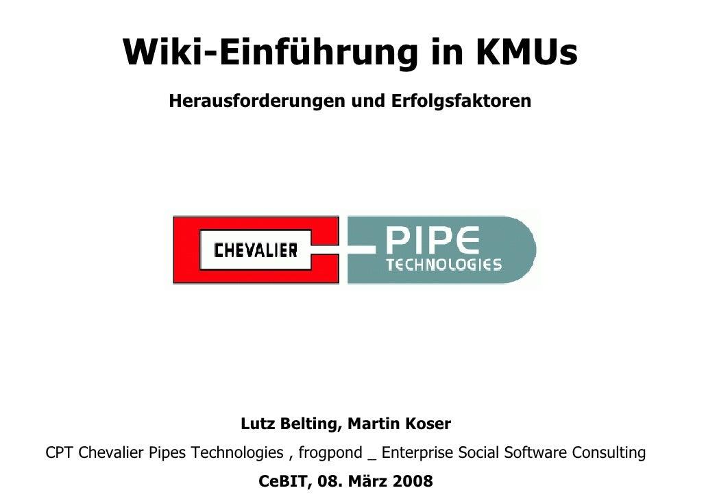 Wiki-Einführung in KMUs                  Herausforderungen und Erfolgsfaktoren                               Lutz Belting,...