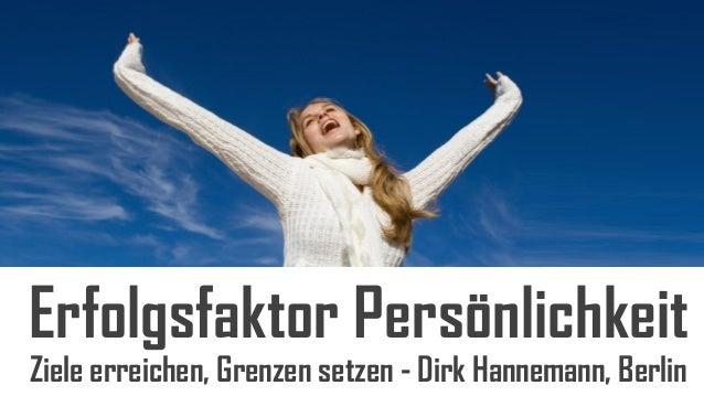 Erfolgsfaktor PersönlichkeitZiele erreichen, Grenzen setzen - Dirk Hannemann, Berlin