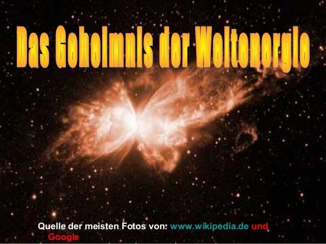 Quelle der meisten Fotos von: www.wikipedia.de und  Google