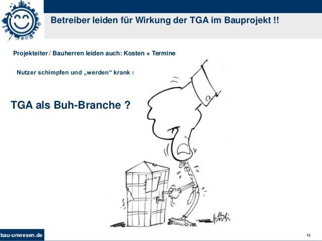 bau-unwesen.de 12 Betreiber leiden für Wirkung der TGA im Bauprojekt !! Projekteiter / Bauherren leiden auch: Kosten + Ter...