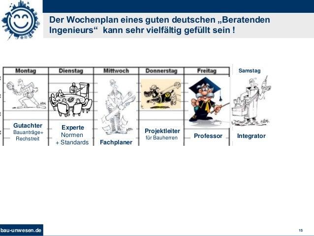 """bau-unwesen.de 15 Der Wochenplan eines guten deutschen """"Beratenden Ingenieurs"""" kann sehr vielfältig gefüllt sein ! Gutacht..."""