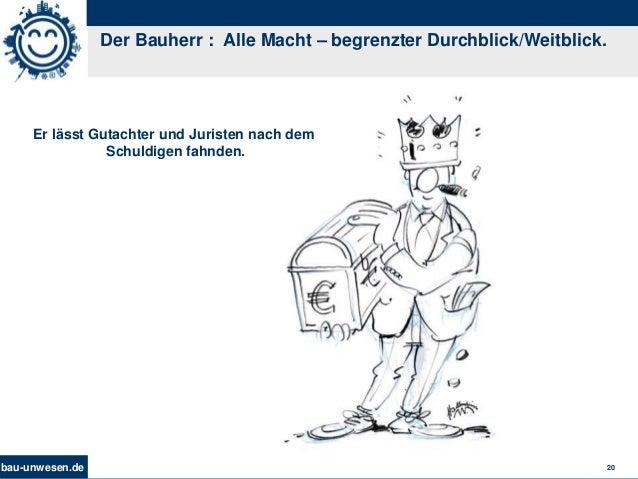bau-unwesen.de 20 Der Bauherr : Alle Macht – begrenzter Durchblick/Weitblick. Er lässt Gutachter und Juristen nach dem Sch...