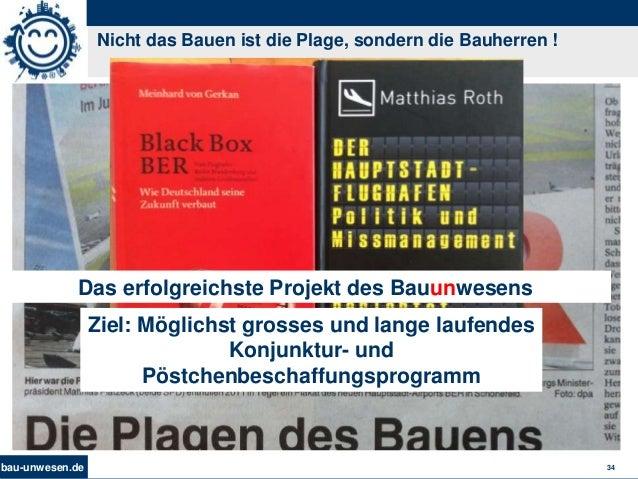 bau-unwesen.de 34 Nicht das Bauen ist die Plage, sondern die Bauherren ! Das erfolgreichste Projekt des Bauunwesens Ziel: ...
