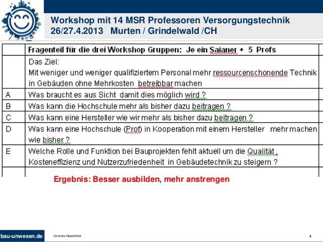 bau-unwesen.de 4Controls Masterfolie Workshop mit 14 MSR Professoren Versorgungstechnik 26/27.4.2013 Murten / Grindelwald ...