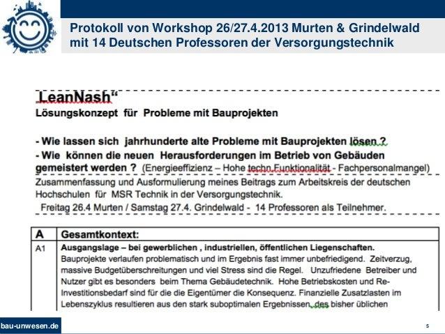 bau-unwesen.de 5 Protokoll von Workshop 26/27.4.2013 Murten & Grindelwald mit 14 Deutschen Professoren der Versorgungstech...