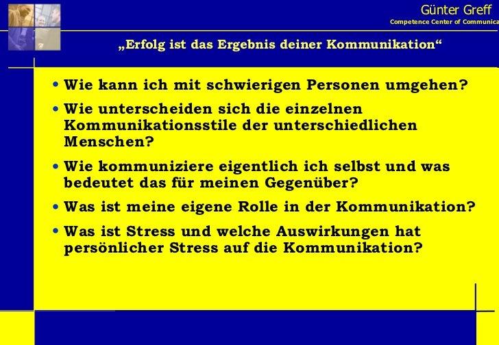 """Günter Greff Competence Center of Communication """" Erfolg ist das Ergebnis deiner Kommunikation"""" <ul><li>Wie kann ich mit s..."""