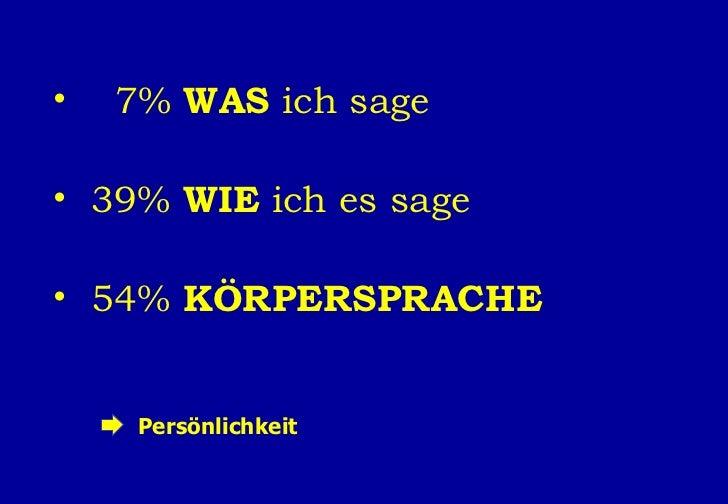<ul><li>7%  WAS  ich sage </li></ul><ul><li>39%  WIE  ich es sage </li></ul><ul><li>54%  KÖRPERSPRACHE </li></ul>Persönlic...